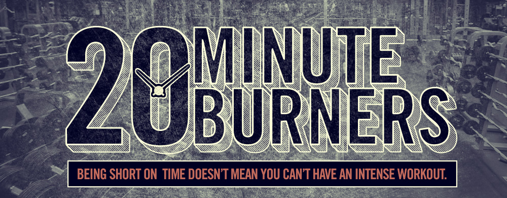 20 Minute Burners: Maximum Results in Little Time
