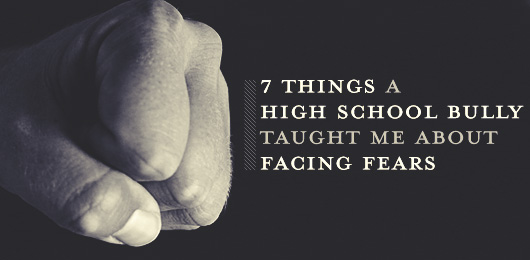 7 Things a High School Bully Taught Me about Facing Fears