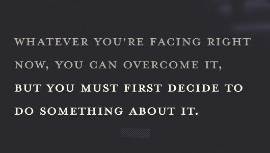 Article Quote Inset - You must first decide to do something about it