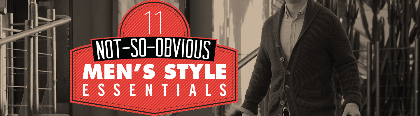 11 Not-so-obvious Men's Style Essentials