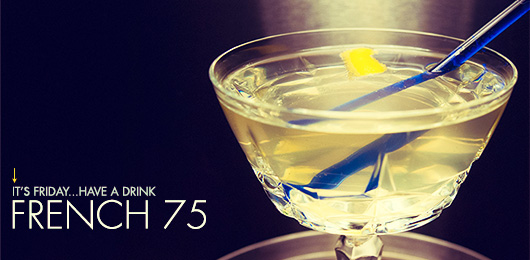 It's Friday … Have a Drink: French 75