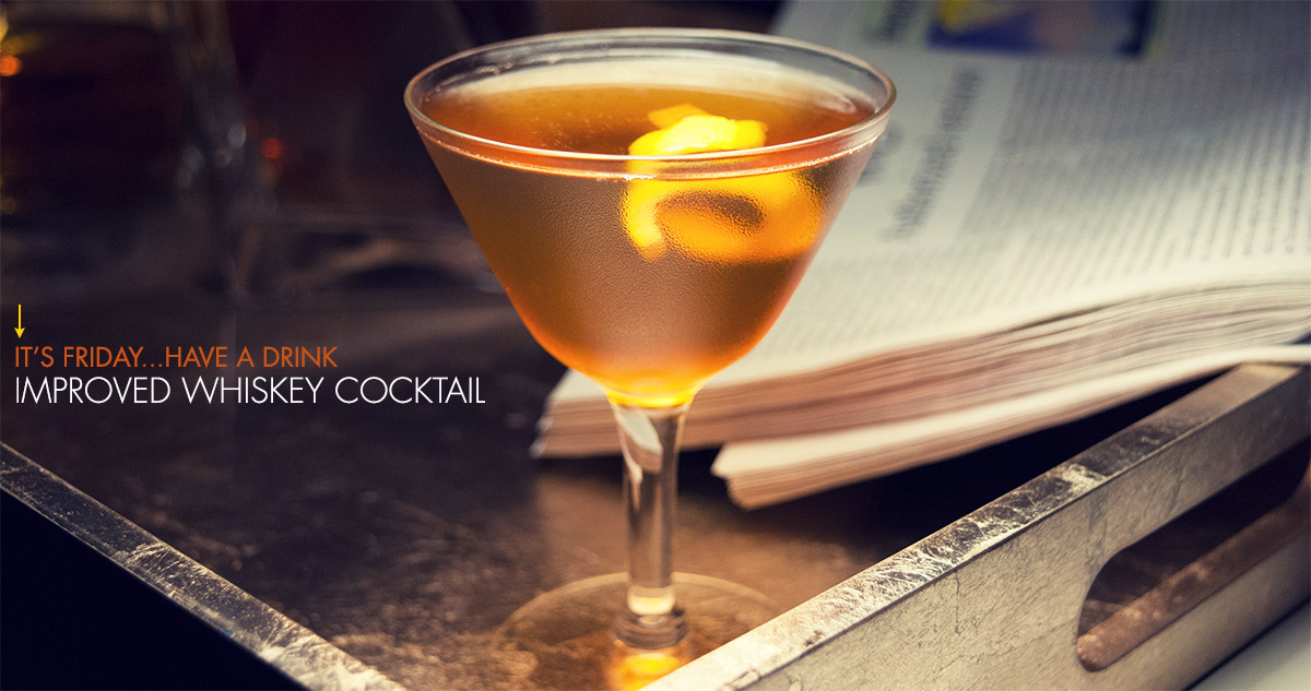 It's Friday … Have a Drink: Improved Whiskey Cocktail