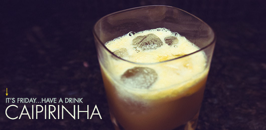 It's Friday … Have a Drink: Caipirinha