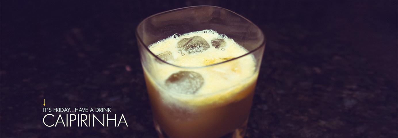 It's Friday … Have a Drink: Caipirinha