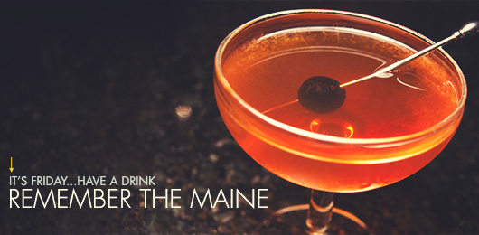 It's Friday … Have a Drink: Remember The Maine