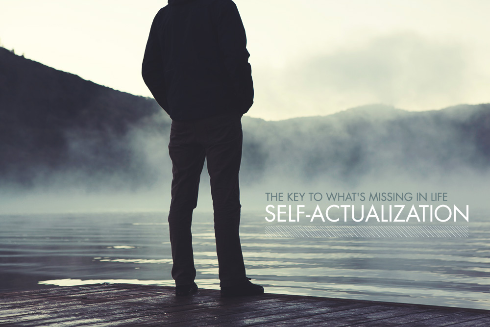 The Key to What's Missing in Life: Self-Actualization