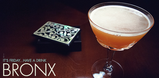 It's Friday … Have a Drink: Bronx
