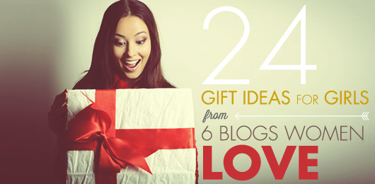 24 Gift Ideas for Girls from 6 Blogs Women Love