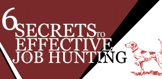 Six Secrets to Effective Job Hunting