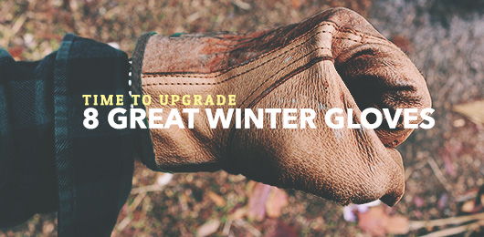 Time to Upgrade: 8 Great Winter Gloves