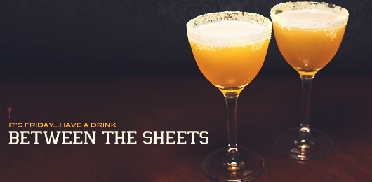 It's Friday … Have a Drink: Between the Sheets