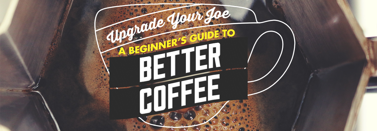 Upgrade Your Joe: A Beginner's Guide to Better Coffee
