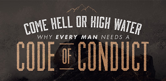 Come Hell Or High Water: Why Every Man Needs A Code of Conduct