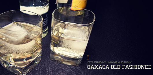 It's Friday … Have a Drink: Oaxaca Old Fashioned
