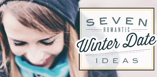 7 Romantic Winter Date Ideas