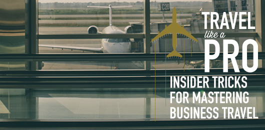 Travel Like a Pro: Insider Tricks for Mastering Business Travel