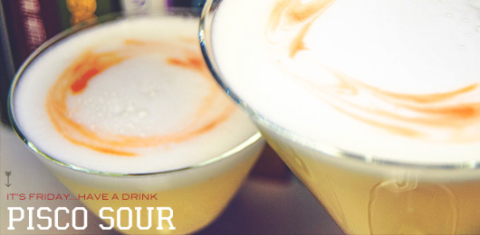 It's Friday … Have a Drink: Pisco Sour