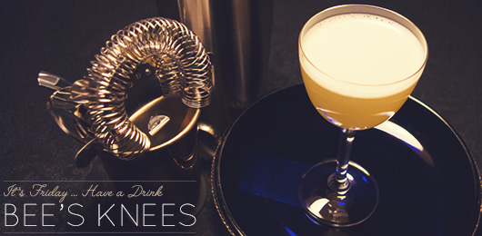 It's Friday … Have a Drink: Bee's Knees