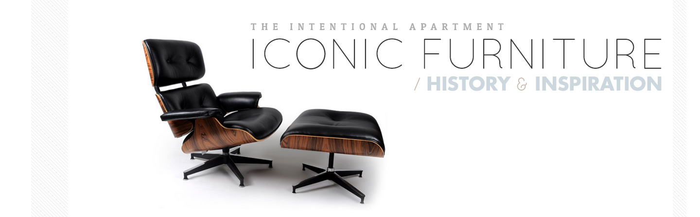 Furniture Design History the intentional apartment: iconic furniture history & inspiration