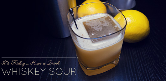 It's Friday … Have a Drink: Whiskey Sour