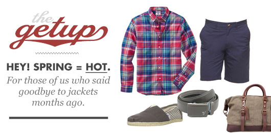 The Getup: Hey! Spring = Hot.