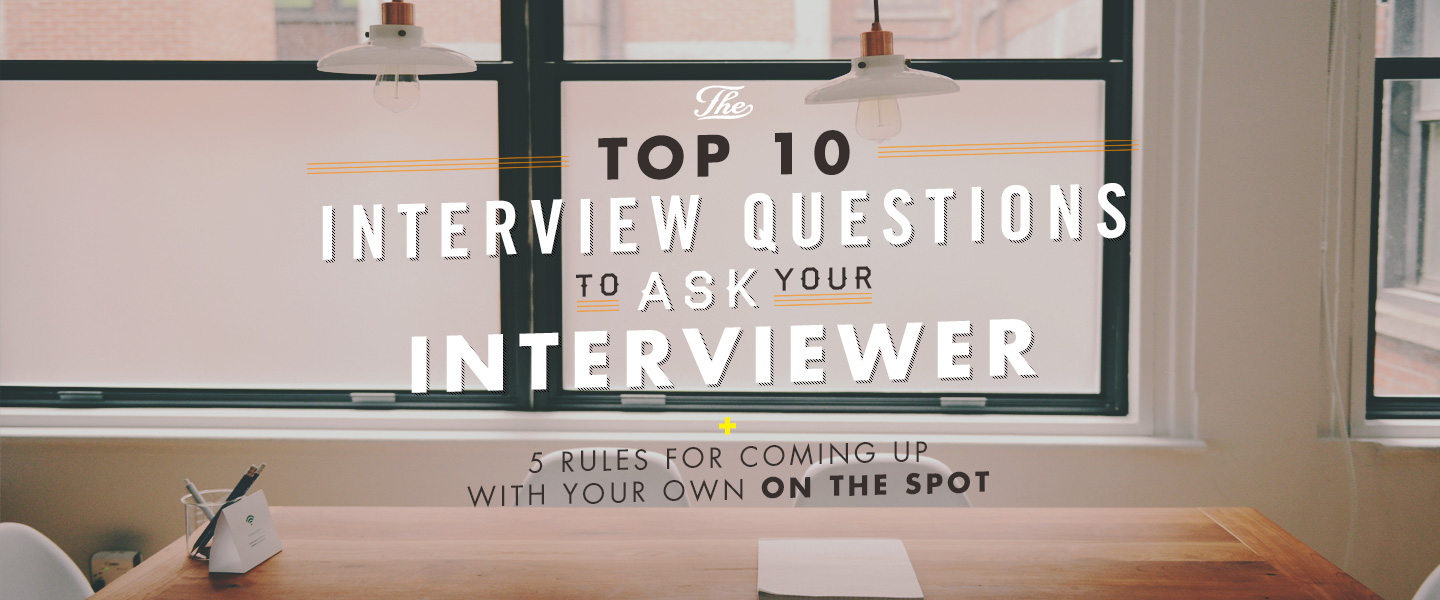 the top 10 interview questions to ask your interviewer 5 rules the top 10 interview questions to ask your interviewer 5 rules for coming up your own on the spot