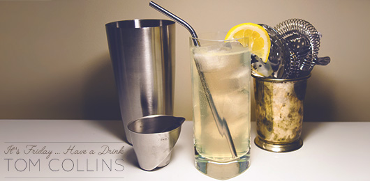 It's Friday … Have a Drink: Tom Collins