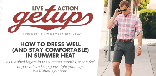 Live-Action Getup: How to Dress Well (and Stay Comfortable) in Summer Heat