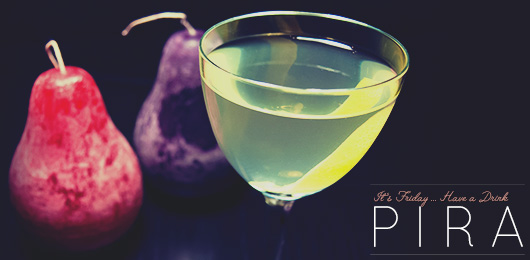 It's Friday … Have a Drink: Pira