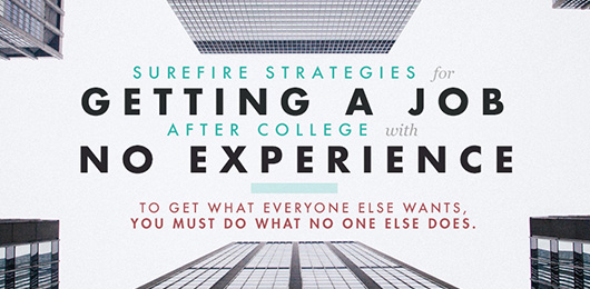 Surefire Strategies for Getting a Job After College With No Experience