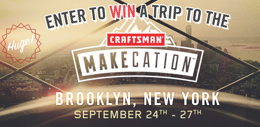 HUGE! Enter to Win a Trip to the Craftsman MAKEcation in Brooklyn!
