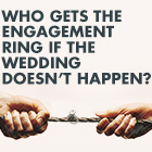 who gets the engagement ring if the wedding doesn't happen