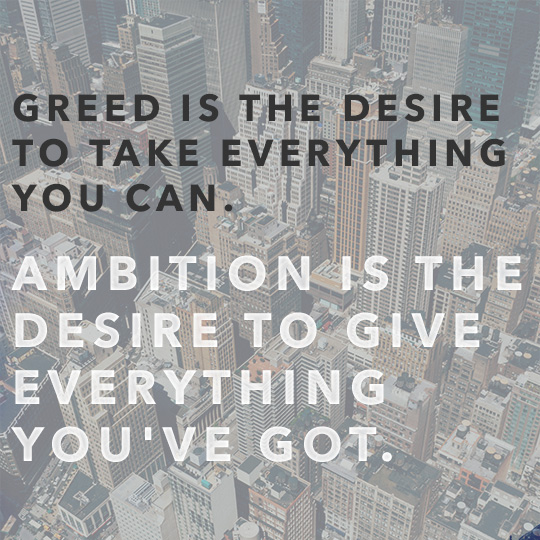 Article quote inset - Greed is the desire to take everything you can