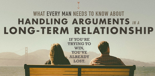 What Every Man Needs to Know About Handling Arguments in a Long-term Relationship