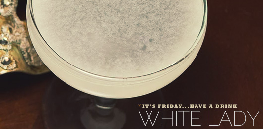 It's Friday … Have a Drink: White Lady