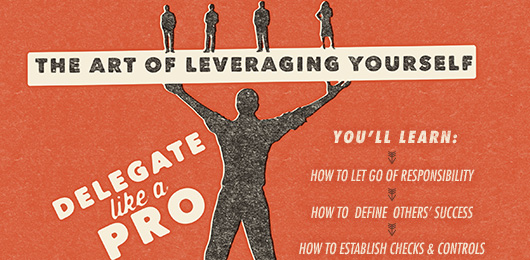 Delegate Like a Pro: The Art of Leveraging Yourself