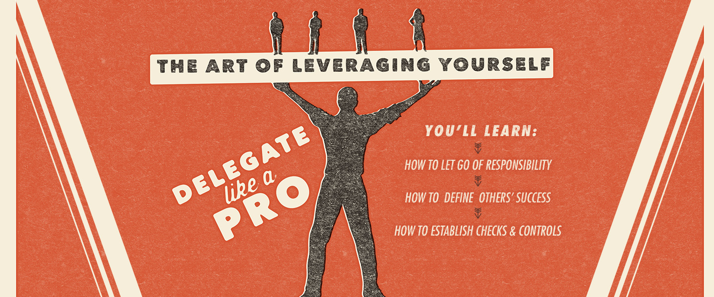 How to Delegate Effectively: The Art of Leveraging Yourself