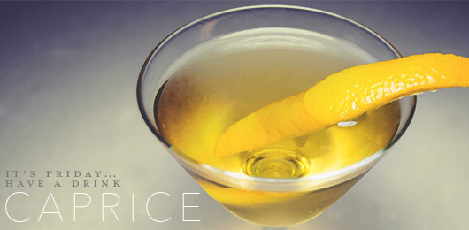 It's Friday … Have a Drink: Caprice