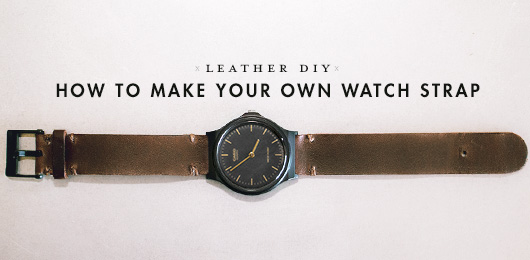 Leather DIY: How to Make Your Own Watch Strap