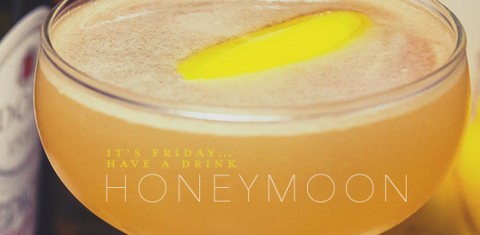 It's Friday … Have a Drink: Honeymoon