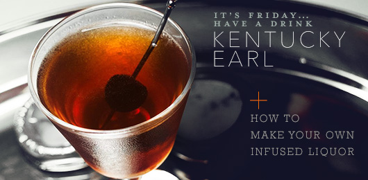 It's Friday … Have a Drink: Kentucky Earl + How to Make Your Own Infused Liquor