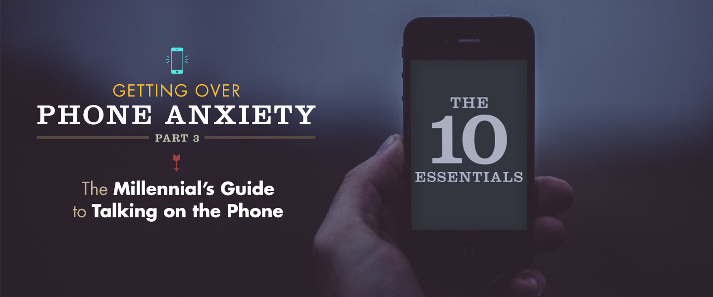 Getting Over Phone Anxiety, Part 3: The Millennial's Guide to Talking on the Phone – The 10 Essentials