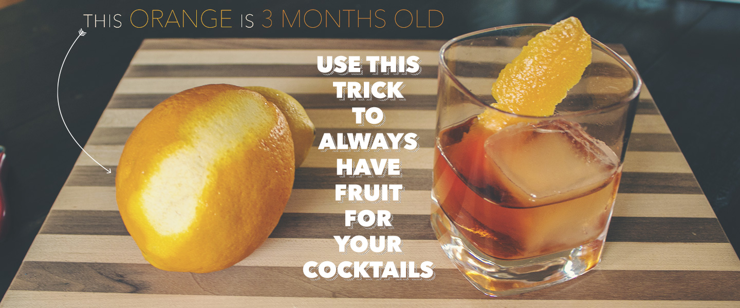 This Orange is 3 Months Old: Use This Trick to Always Have Fruit for Your Cocktails