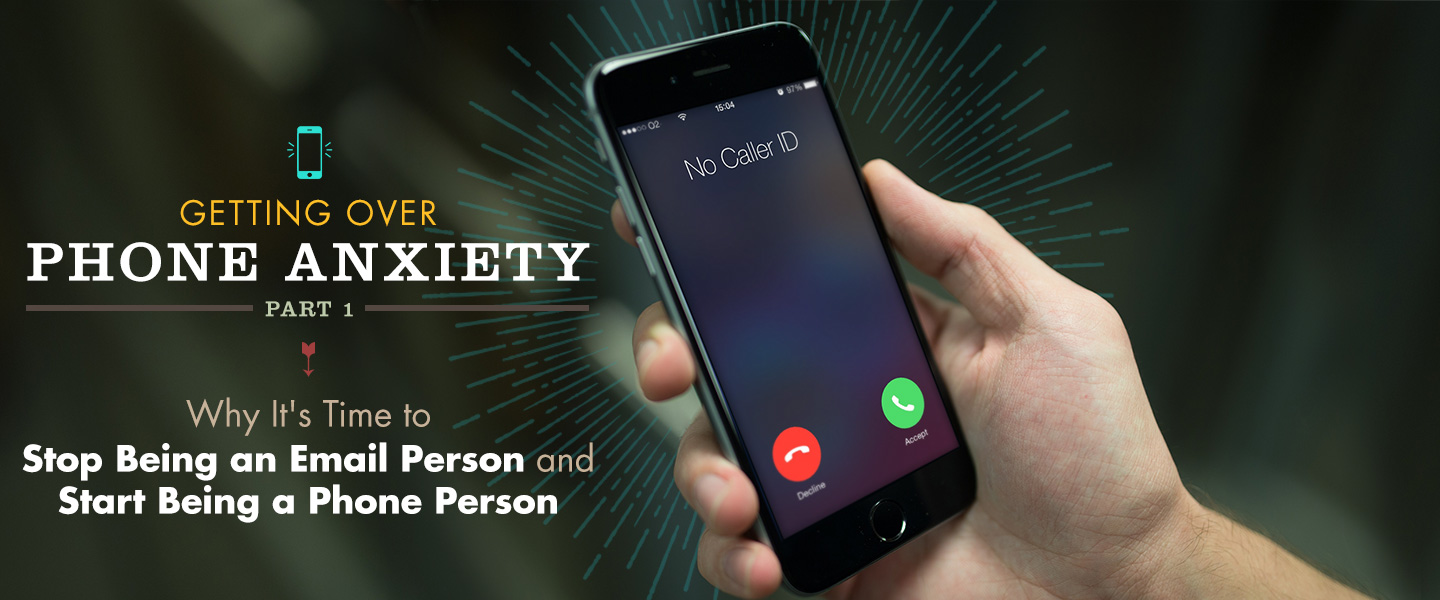Getting Over Phone Anxiety, Part 1: Why It's Time to Stop Being an Email Person and Start Being a Phone Person