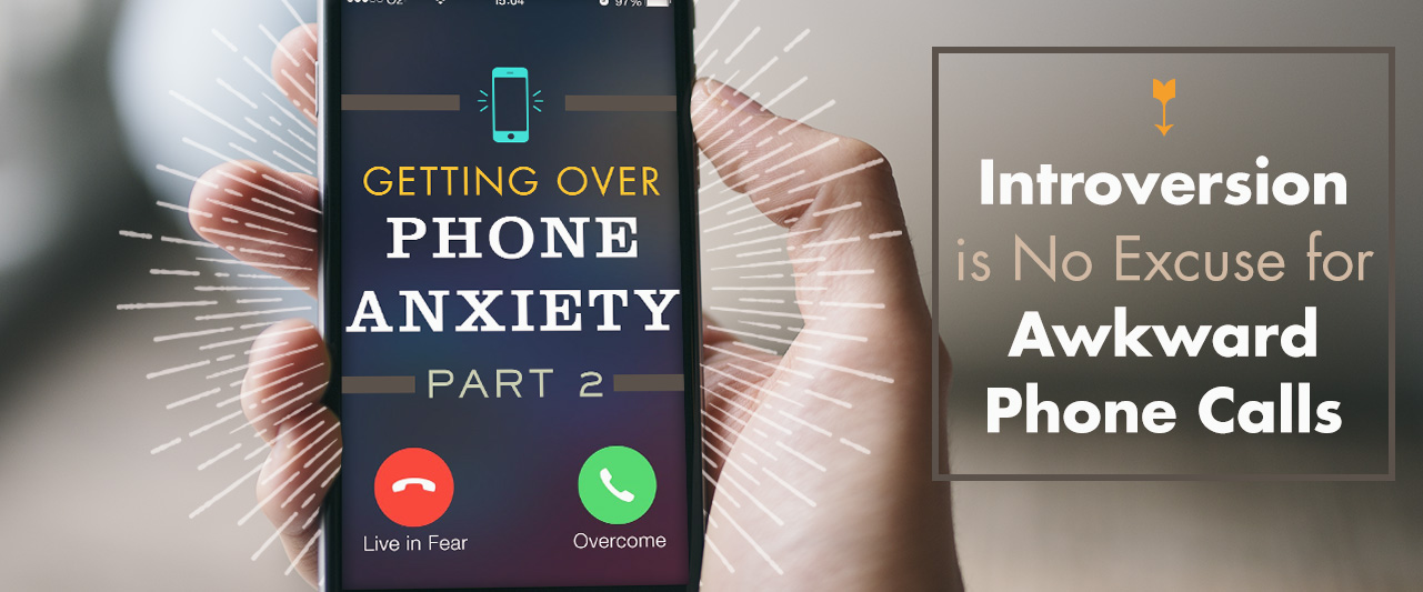 Getting Over Phone Anxiety, Part 2: Introversion is No Excuse for Awkward Phone Calls