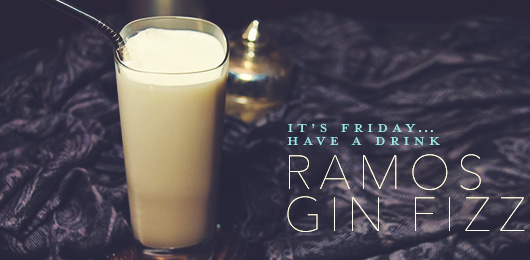 It's Friday … Have a Drink: Ramos Gin Fizz