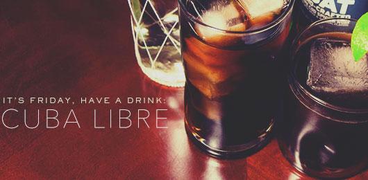 It's Friday … Have a Drink: Cuba Libre