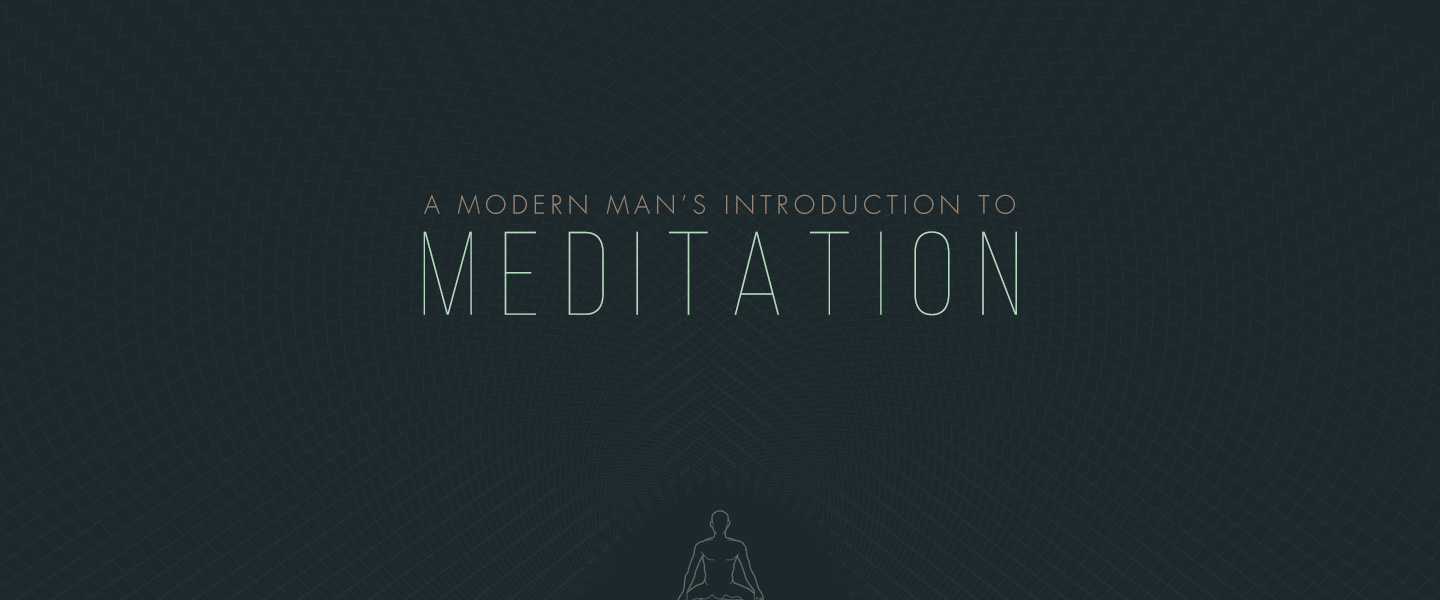 A Modern Man's Introduction to Meditation