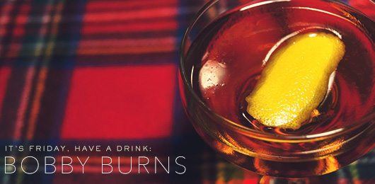 It's Friday … Have a Drink: Bobby Burns
