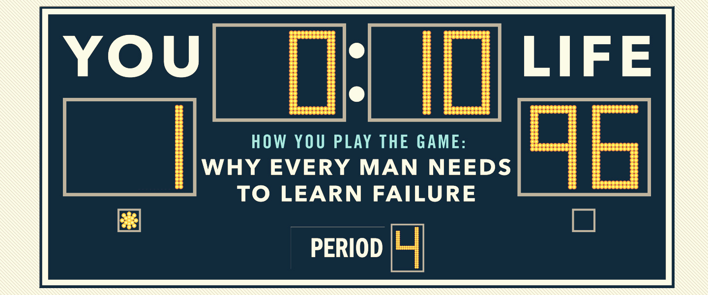 It's How You Play The Game:  Why Every Man Needs To Learn Failure